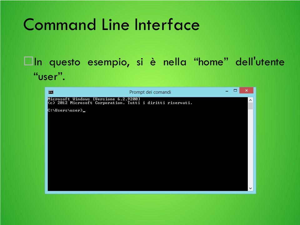Command Line Interface In questo esempio, si è nella home dell utente user.