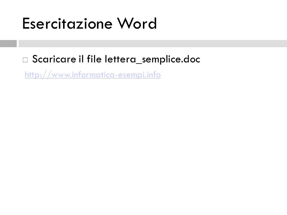 Esercitazione Word Scaricare il file lettera_semplice.doc http://www.informatica-esempi.info