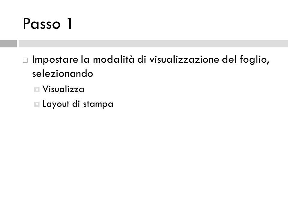 Passo 1 Impostare la modalità di visualizzazione del foglio, selezionando Visualizza Layout di stampa