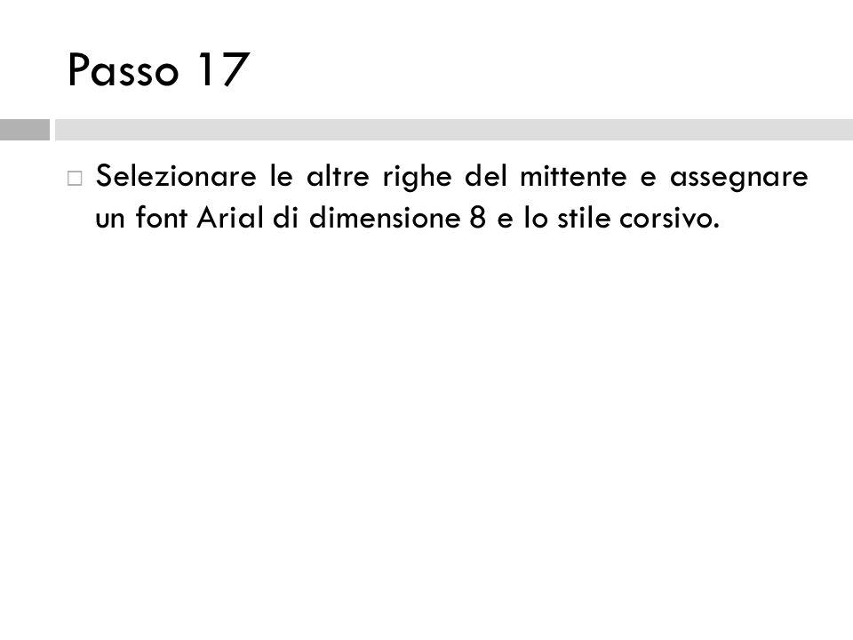 Passo 17 Selezionare le altre righe del mittente e assegnare un font Arial di dimensione 8 e lo stile corsivo.