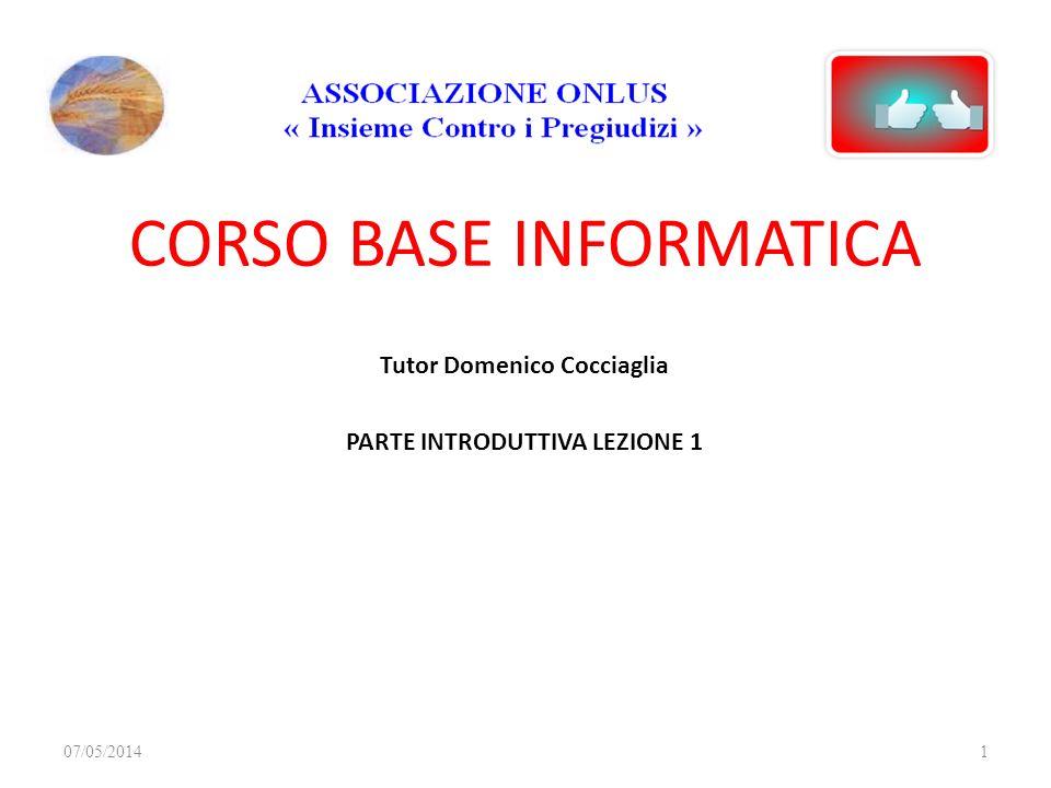 Tutor Domenico Cocciaglia PARTE INTRODUTTIVA LEZIONE 1 CORSO BASE INFORMATICA 07/05/20141