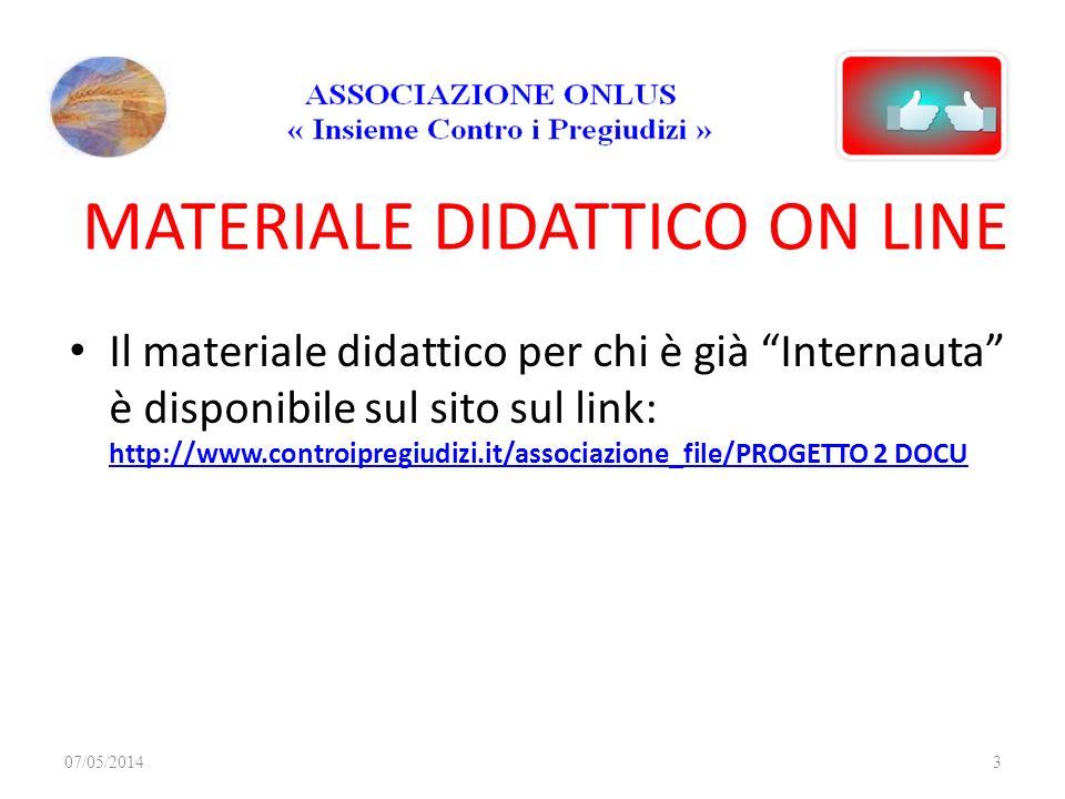 MATERIALE DIDATTICO ON LINE Il materiale didattico per chi è già Internauta è disponibile sul sito sul link: http://www.controipregiudizi.it/associazi