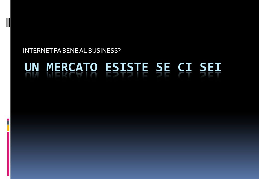 INTERNET FA BENE AL BUSINESS?