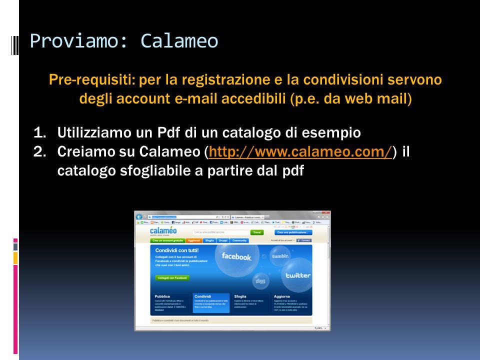 Proviamo: Calameo Pre-requisiti: per la registrazione e la condivisioni servono degli account e-mail accedibili (p.e.