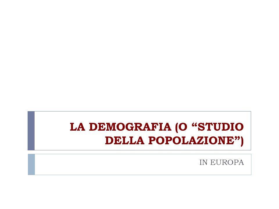 LA DEMOGRAFIA (O STUDIO DELLA POPOLAZIONE) IN EUROPA
