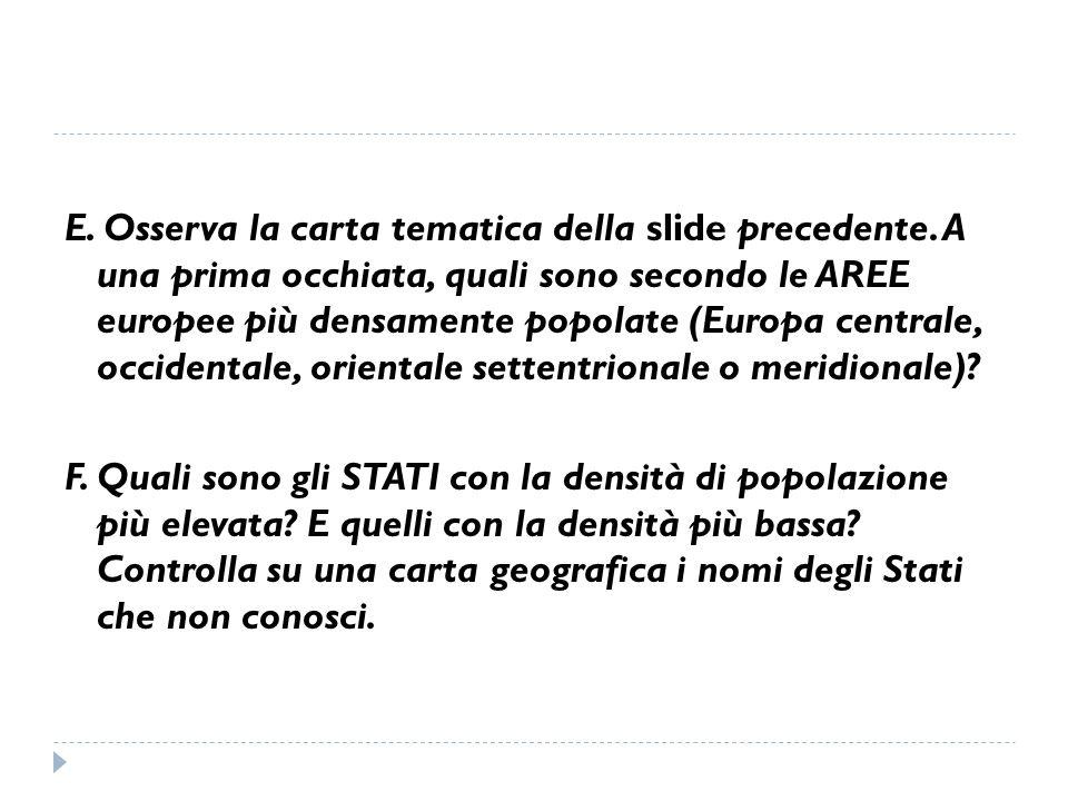E. Osserva la carta tematica della slide precedente. A una prima occhiata, quali sono secondo le AREE europee più densamente popolate (Europa centrale