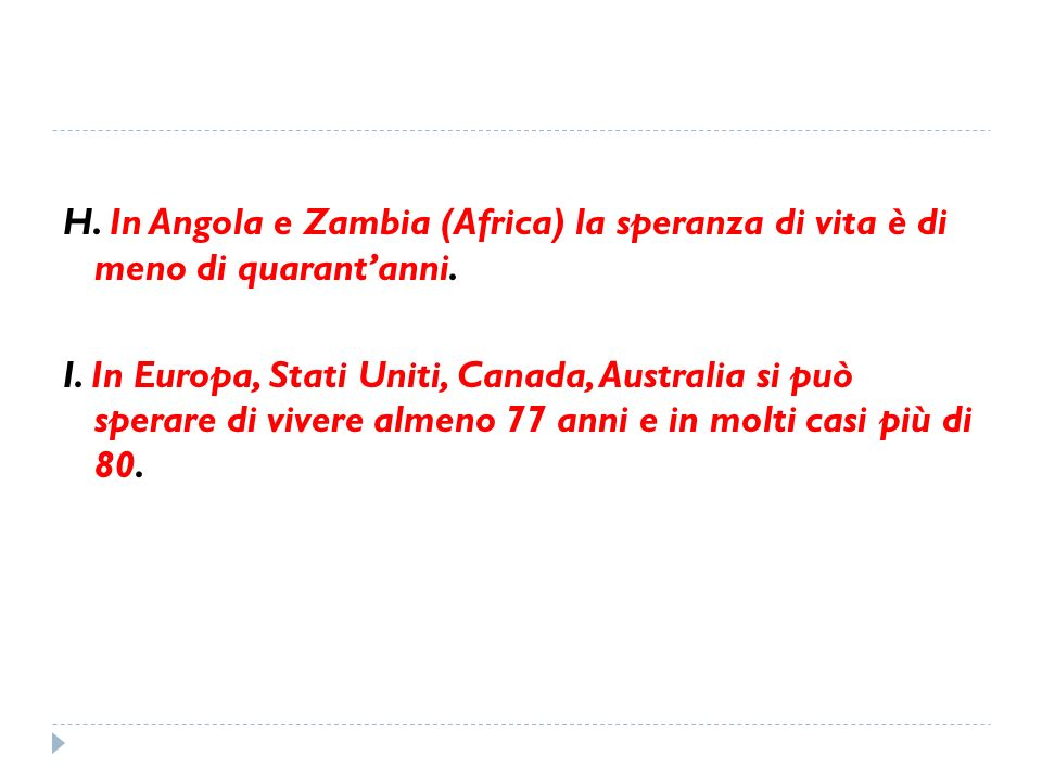 H. In Angola e Zambia (Africa) la speranza di vita è di meno di quarantanni. I. In Europa, Stati Uniti, Canada, Australia si può sperare di vivere alm