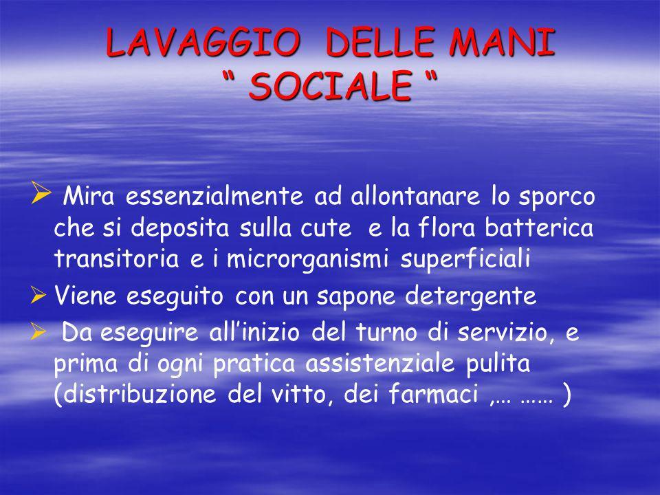 LAVAGGIO DELLE MANI SOCIALE LAVAGGIO DELLE MANI SOCIALE Mira essenzialmente ad allontanare lo sporco che si deposita sulla cute e la flora batterica t