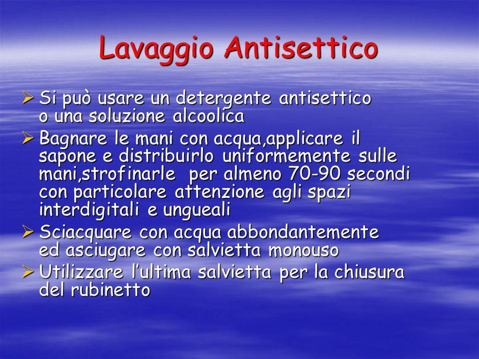 Lavaggio Antisettico Si può usare un detergente antisettico o una soluzione alcoolica Si può usare un detergente antisettico o una soluzione alcoolica