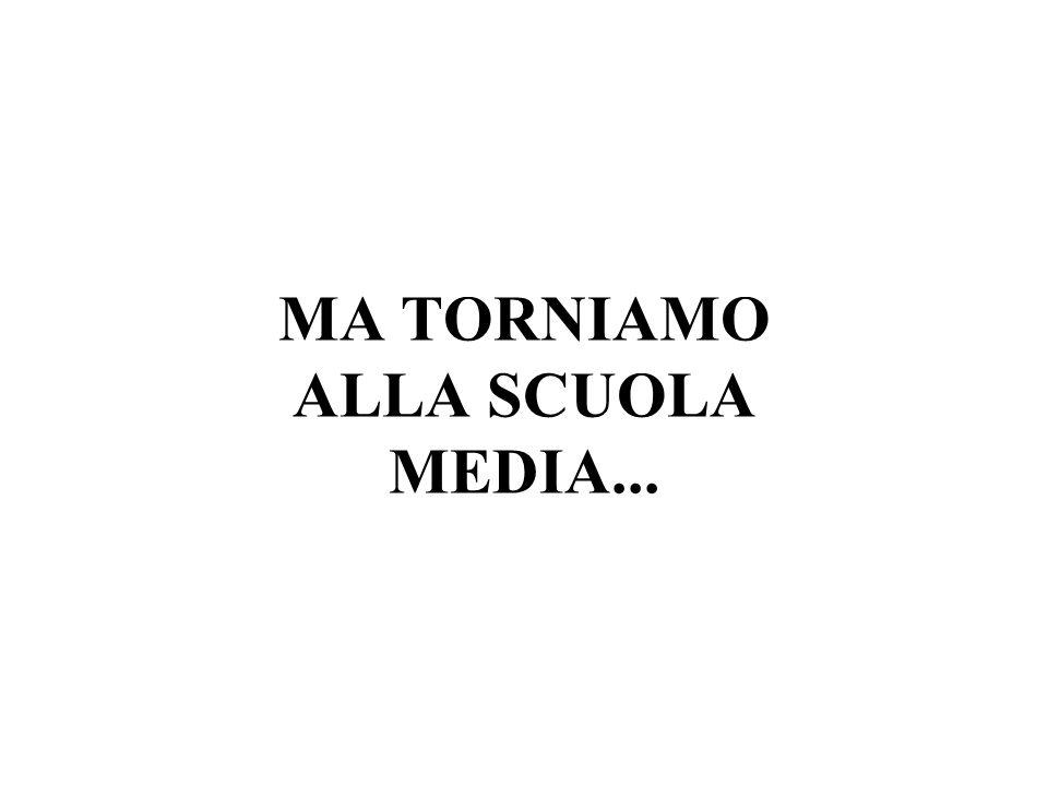 MA TORNIAMO ALLA SCUOLA MEDIA...