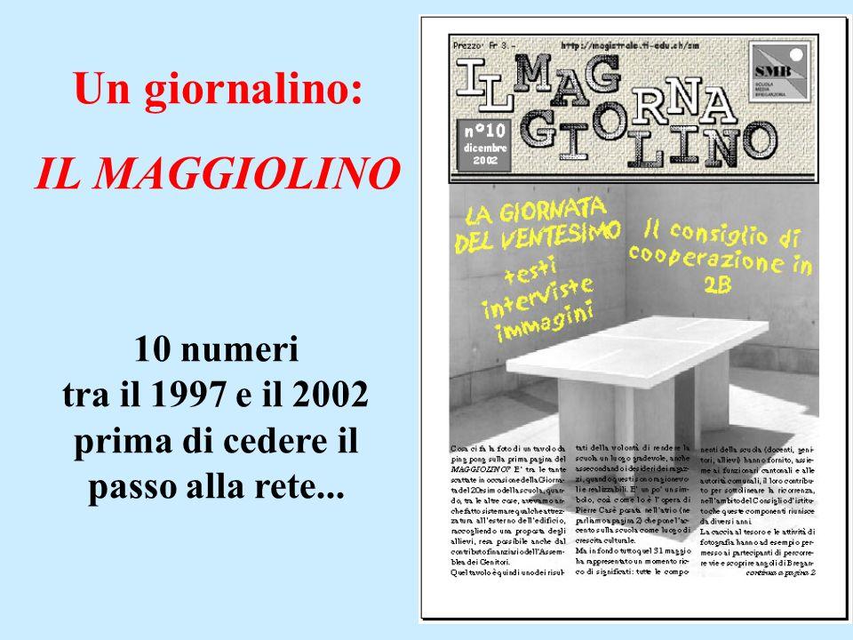 Un giornalino: IL MAGGIOLINO 10 numeri tra il 1997 e il 2002 prima di cedere il passo alla rete...
