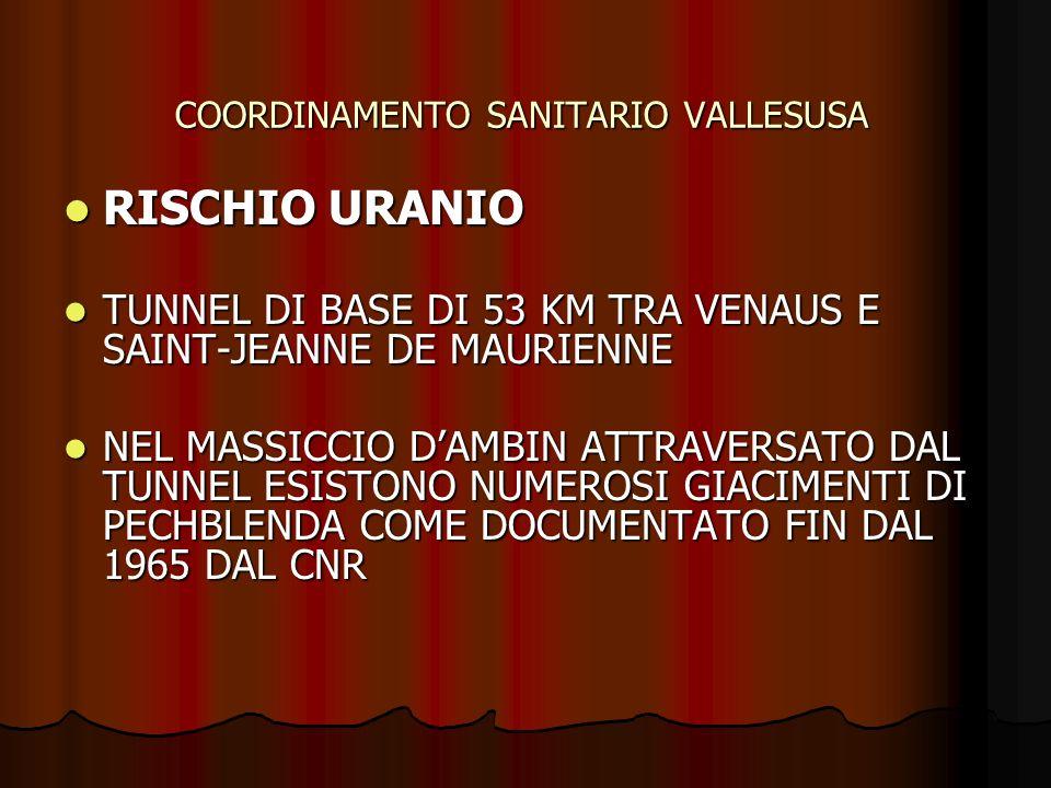 COORDINAMENTO SANITARIO VALLESUSA RISCHIO URANIO RISCHIO URANIO TUNNEL DI BASE DI 53 KM TRA VENAUS E SAINT-JEANNE DE MAURIENNE TUNNEL DI BASE DI 53 KM TRA VENAUS E SAINT-JEANNE DE MAURIENNE NEL MASSICCIO DAMBIN ATTRAVERSATO DAL TUNNEL ESISTONO NUMEROSI GIACIMENTI DI PECHBLENDA COME DOCUMENTATO FIN DAL 1965 DAL CNR NEL MASSICCIO DAMBIN ATTRAVERSATO DAL TUNNEL ESISTONO NUMEROSI GIACIMENTI DI PECHBLENDA COME DOCUMENTATO FIN DAL 1965 DAL CNR