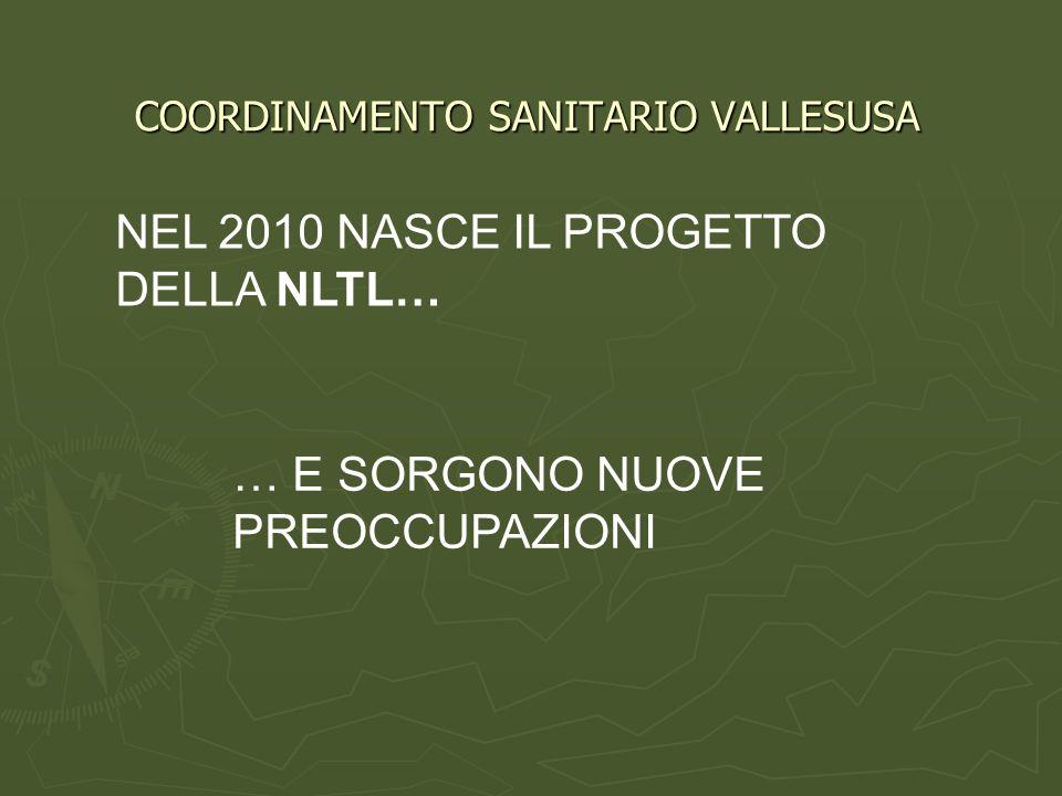 COORDINAMENTO SANITARIO VALLESUSA NEL 2010 NASCE IL PROGETTO DELLA NLTL… … E SORGONO NUOVE PREOCCUPAZIONI
