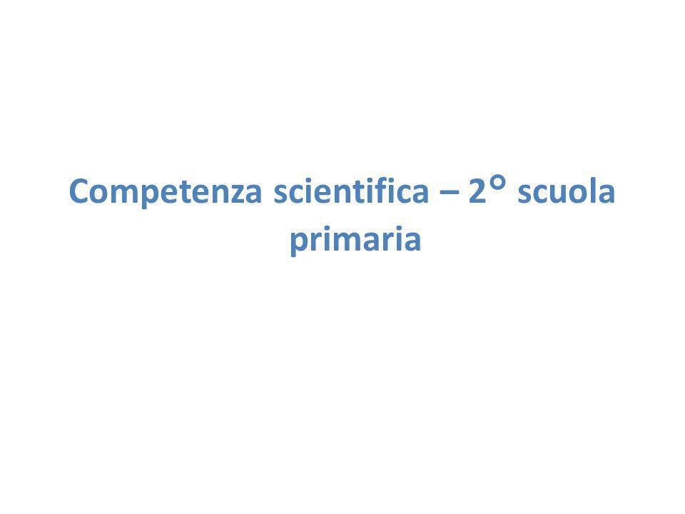 Competenza scientifica – 2° scuola primaria