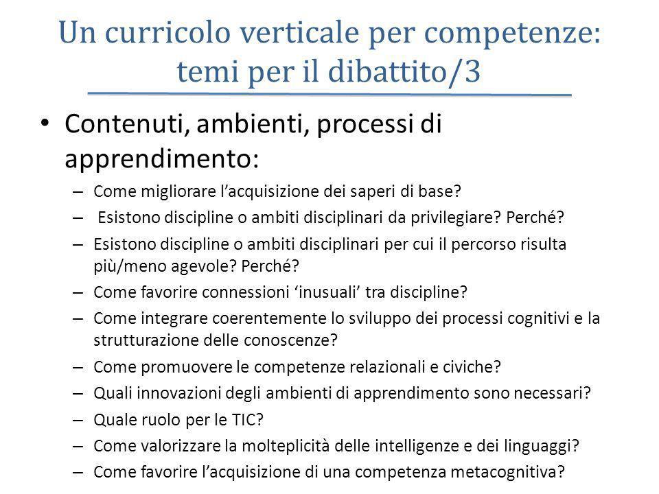 Un curricolo verticale per competenze: temi per il dibattito/3 Contenuti, ambienti, processi di apprendimento: – Come migliorare lacquisizione dei saperi di base.