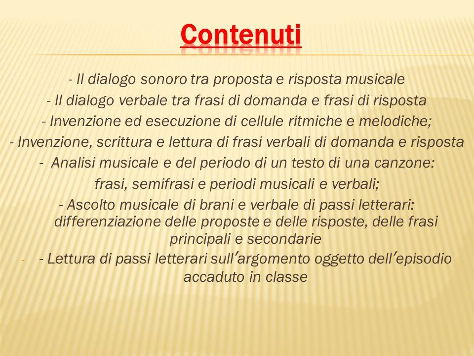 - Il dialogo sonoro tra proposta e risposta musicale - Il dialogo verbale tra frasi di domanda e frasi di risposta - Invenzione ed esecuzione di cellu