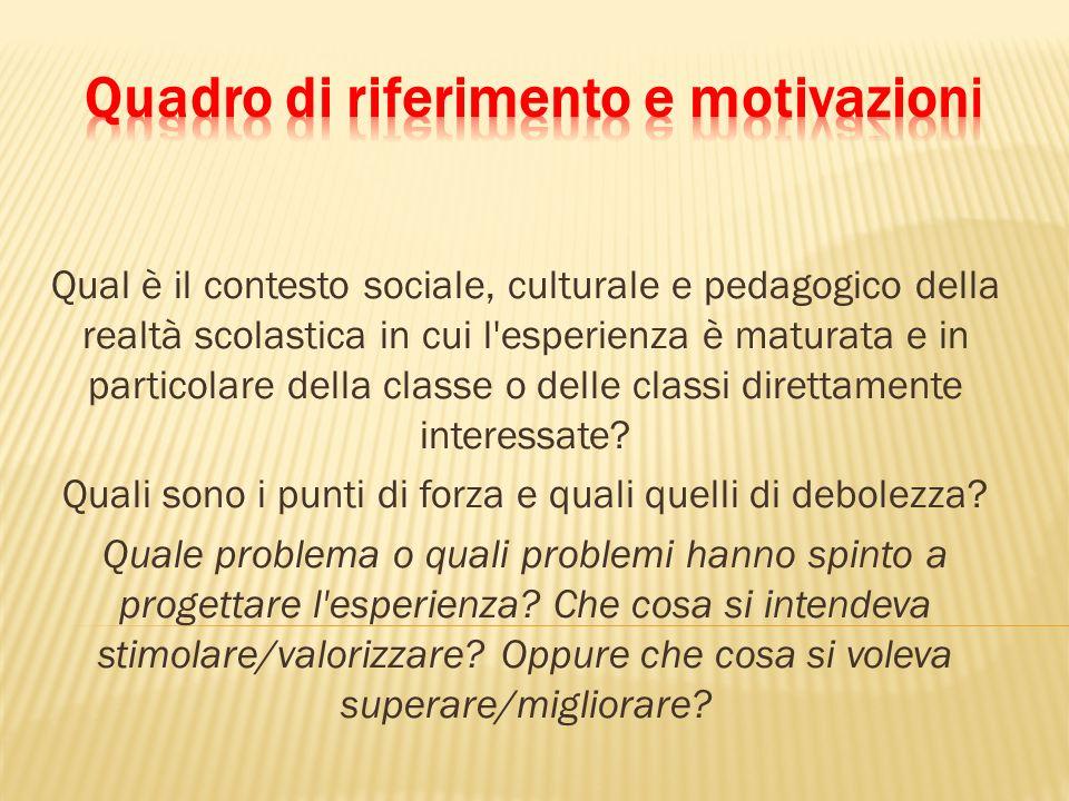 Qual è il contesto sociale, culturale e pedagogico della realtà scolastica in cui l esperienza è maturata e in particolare della classe o delle classi direttamente interessate.