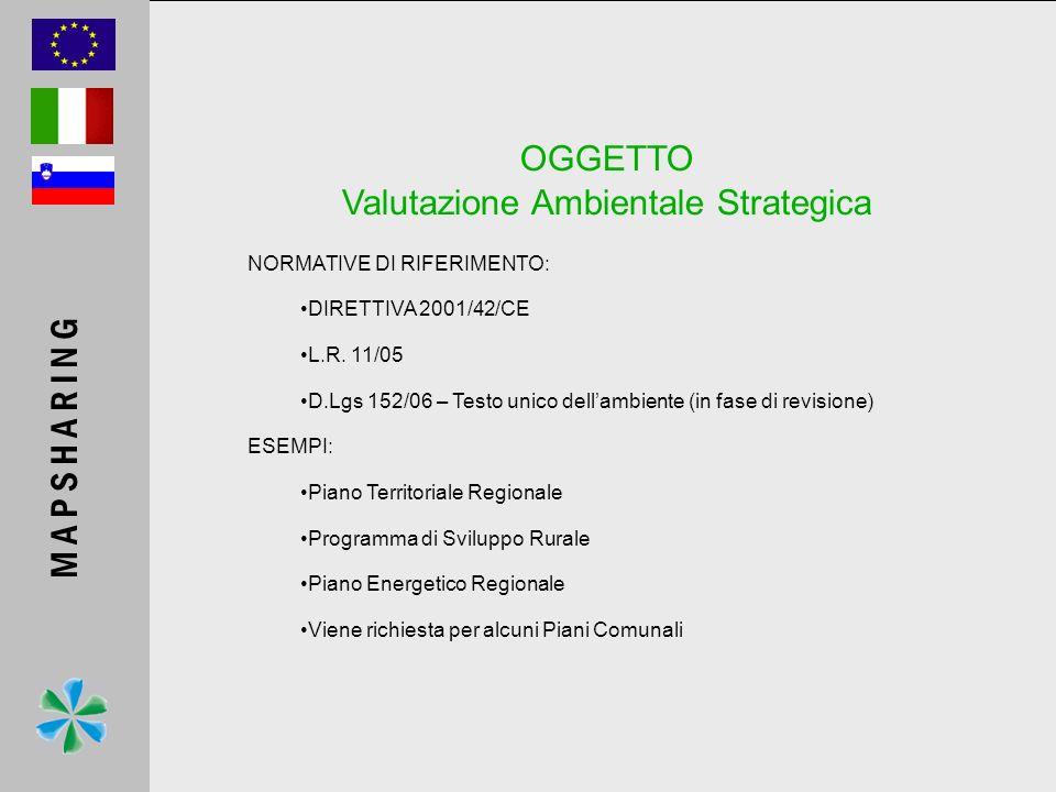 OGGETTO Valutazione Ambientale Strategica M A P S H A R I N G NORMATIVE DI RIFERIMENTO: DIRETTIVA 2001/42/CE L.R. 11/05 D.Lgs 152/06 – Testo unico del