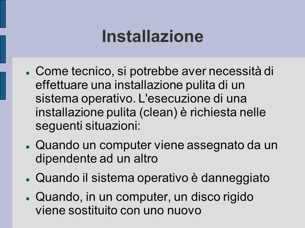 Installazione Come tecnico, si potrebbe aver necessità di effettuare una installazione pulita di un sistema operativo.