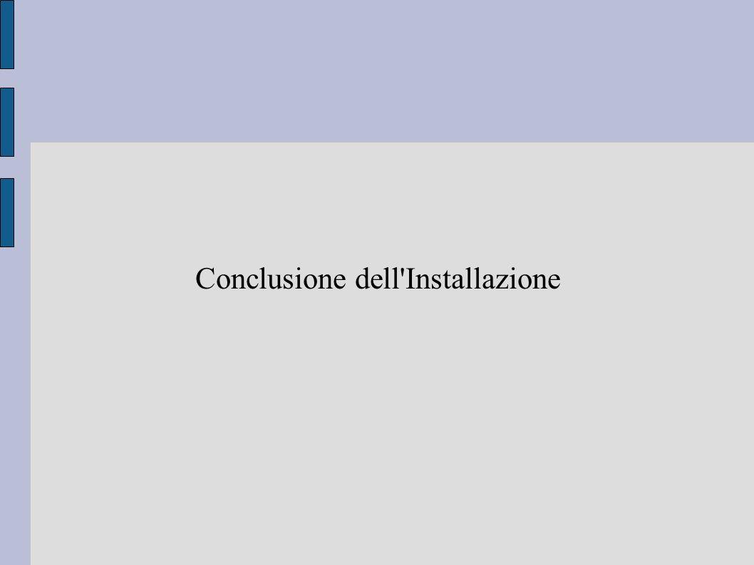 Conclusione dell Installazione