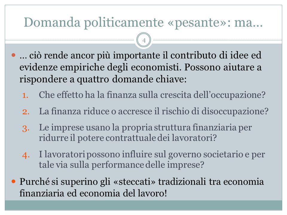 Domanda politicamente «pesante»: ma… … ciò rende ancor più importante il contributo di idee ed evidenze empiriche degli economisti.