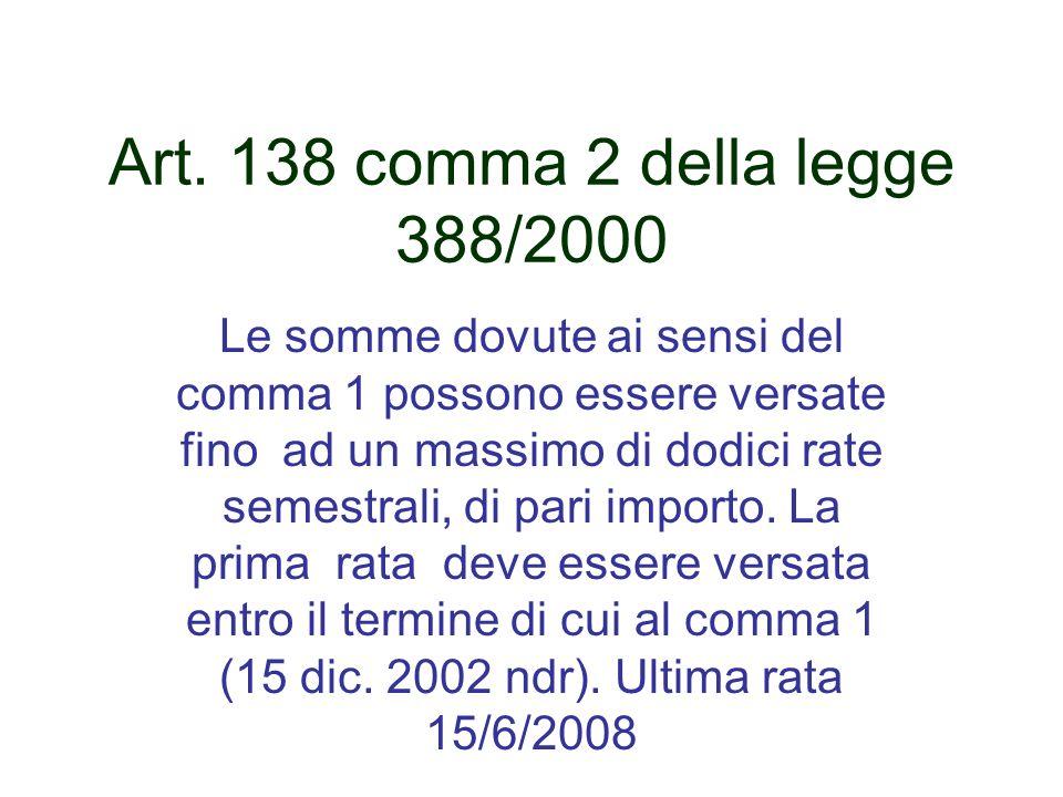 Art. 138 comma 2 della legge 388/2000 Le somme dovute ai sensi del comma 1 possono essere versate fino ad un massimo di dodici rate semestrali, di par