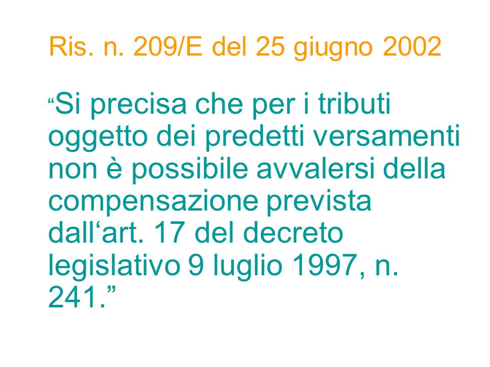 Ris. n. 209/E del 25 giugno 2002 Si precisa che per i tributi oggetto dei predetti versamenti non è possibile avvalersi della compensazione prevista d