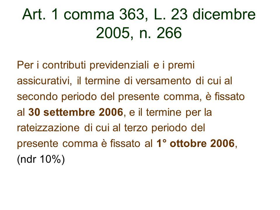 Art. 1 comma 363, L. 23 dicembre 2005, n. 266 Per i contributi previdenziali e i premi assicurativi, il termine di versamento di cui al secondo period