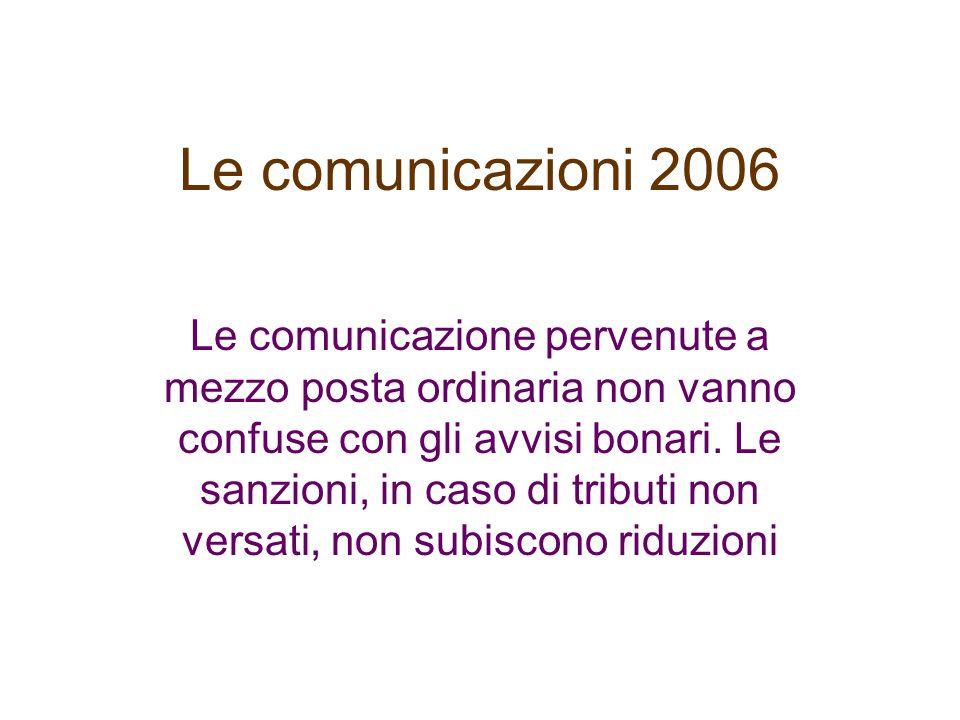 Le comunicazioni 2006 Le comunicazione pervenute a mezzo posta ordinaria non vanno confuse con gli avvisi bonari. Le sanzioni, in caso di tributi non