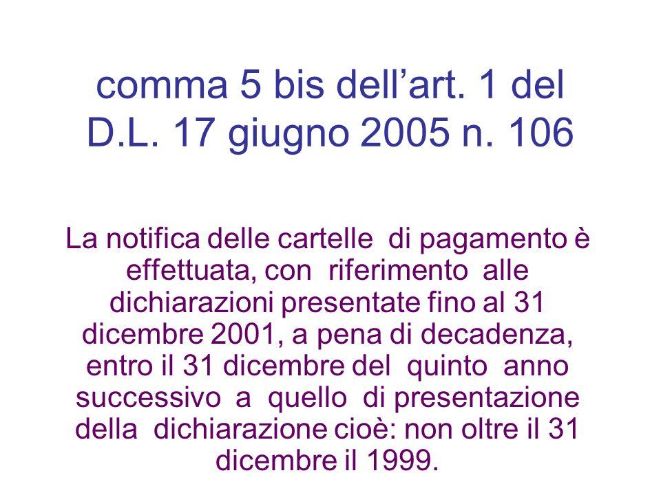 comma 5 bis dellart. 1 del D.L. 17 giugno 2005 n. 106 La notifica delle cartelle di pagamento è effettuata, con riferimento alle dichiarazioni present