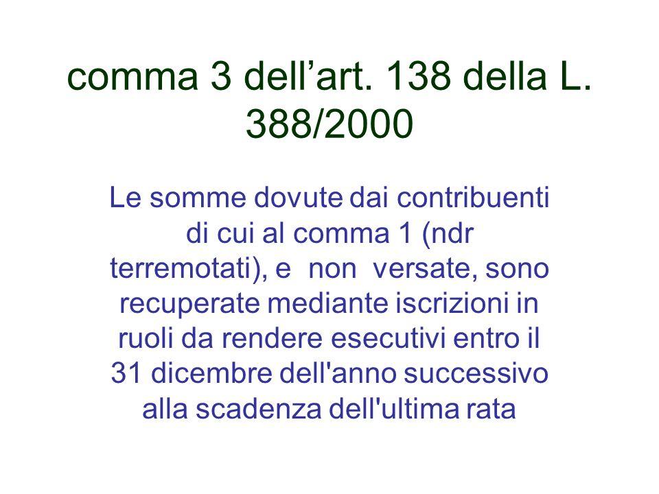 comma 3 dellart. 138 della L. 388/2000 Le somme dovute dai contribuenti di cui al comma 1 (ndr terremotati), e non versate, sono recuperate mediante i