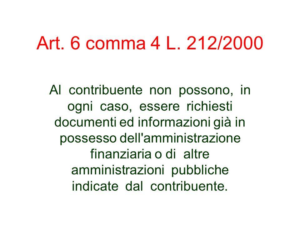 Art. 6 comma 4 L. 212/2000 Al contribuente non possono, in ogni caso, essere richiesti documenti ed informazioni già in possesso dell'amministrazione