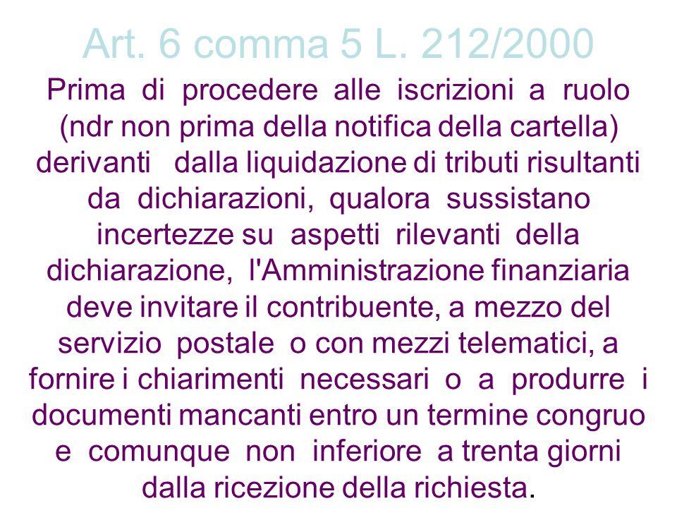 Art. 6 comma 5 L. 212/2000 Prima di procedere alle iscrizioni a ruolo (ndr non prima della notifica della cartella) derivanti dalla liquidazione di tr
