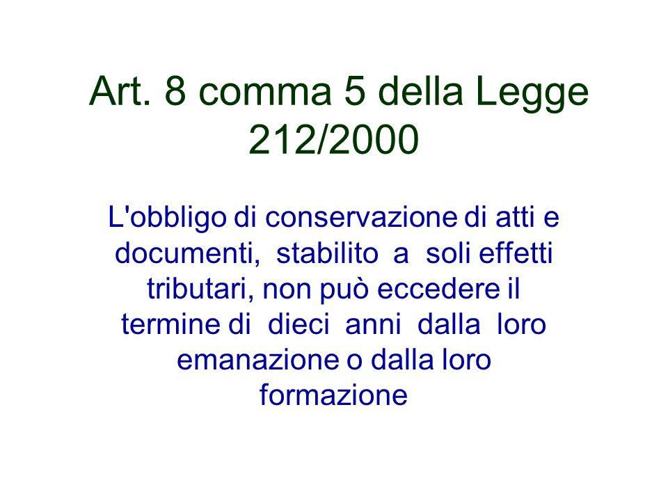 Art. 8 comma 5 della Legge 212/2000 L'obbligo di conservazione di atti e documenti, stabilito a soli effetti tributari, non può eccedere il termine di