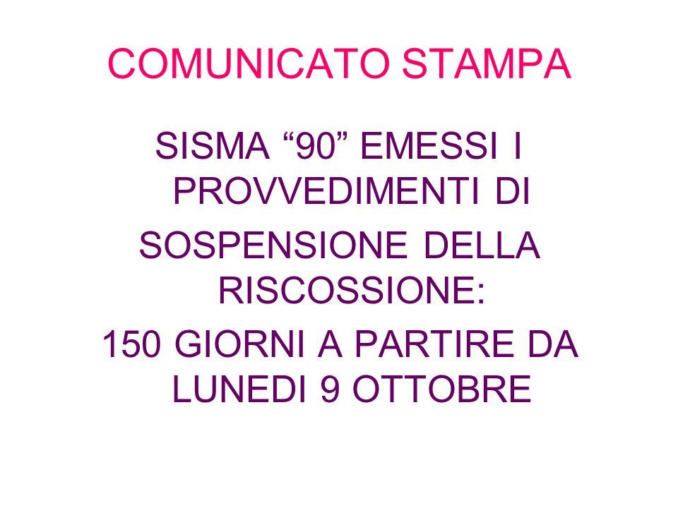 COMUNICATO STAMPA SISMA 90 EMESSI I PROVVEDIMENTI DI SOSPENSIONE DELLA RISCOSSIONE: 150 GIORNI A PARTIRE DA LUNEDI 9 OTTOBRE