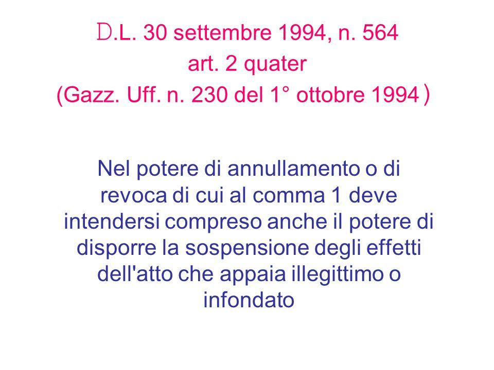 D.L. 30 settembre 1994, n. 564 art. 2 quater (Gazz. Uff. n. 230 del 1° ottobre 1994 ) Nel potere di annullamento o di revoca di cui al comma 1 deve in