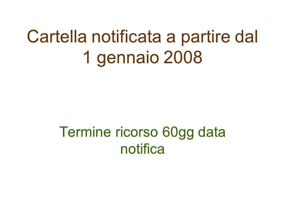 Cartella notificata a partire dal 1 gennaio 2008 Termine ricorso 60gg data notifica