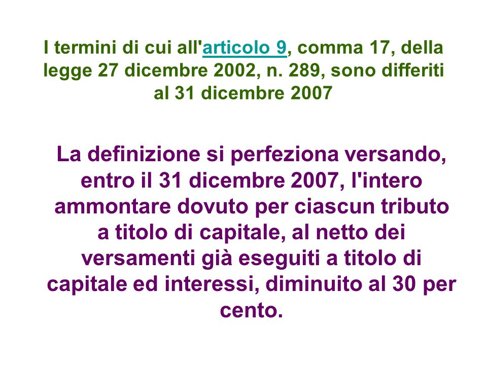 I termini di cui all'articolo 9, comma 17, della legge 27 dicembre 2002, n. 289, sono differiti al 31 dicembre 2007articolo 9 La definizione si perfez