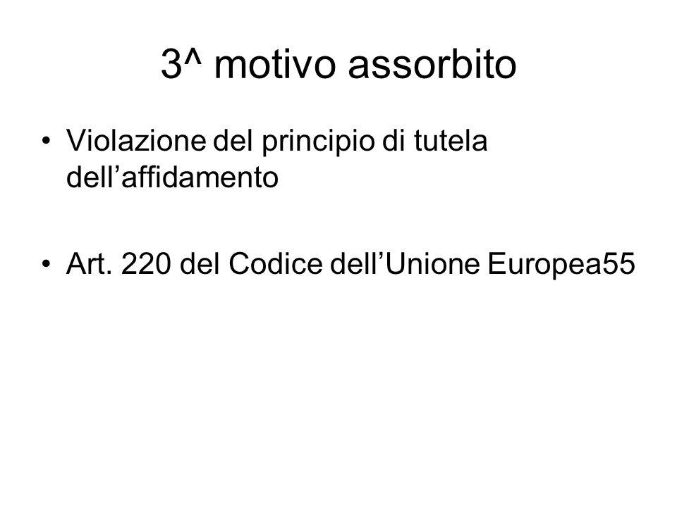 3^ motivo assorbito Violazione del principio di tutela dellaffidamento Art. 220 del Codice dellUnione Europea55