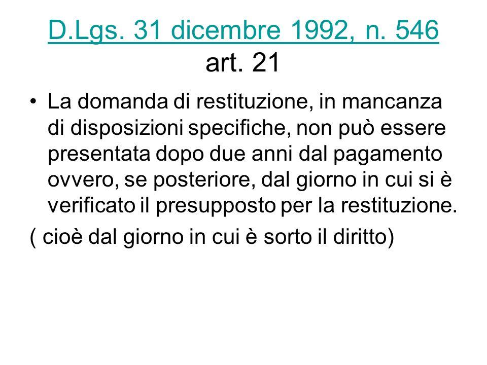 D.Lgs. 31 dicembre 1992, n. 546 D.Lgs. 31 dicembre 1992, n. 546 art. 21 La domanda di restituzione, in mancanza di disposizioni specifiche, non può es