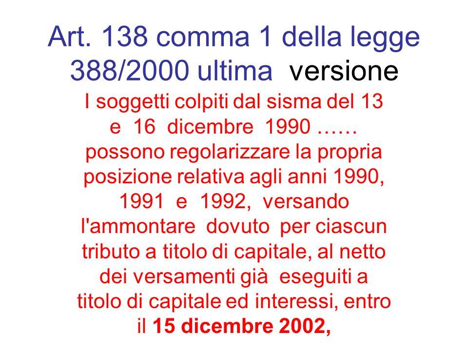 Art. 138 comma 1 della legge 388/2000 ultima versione I soggetti colpiti dal sisma del 13 e 16 dicembre 1990 …… possono regolarizzare la propria posiz