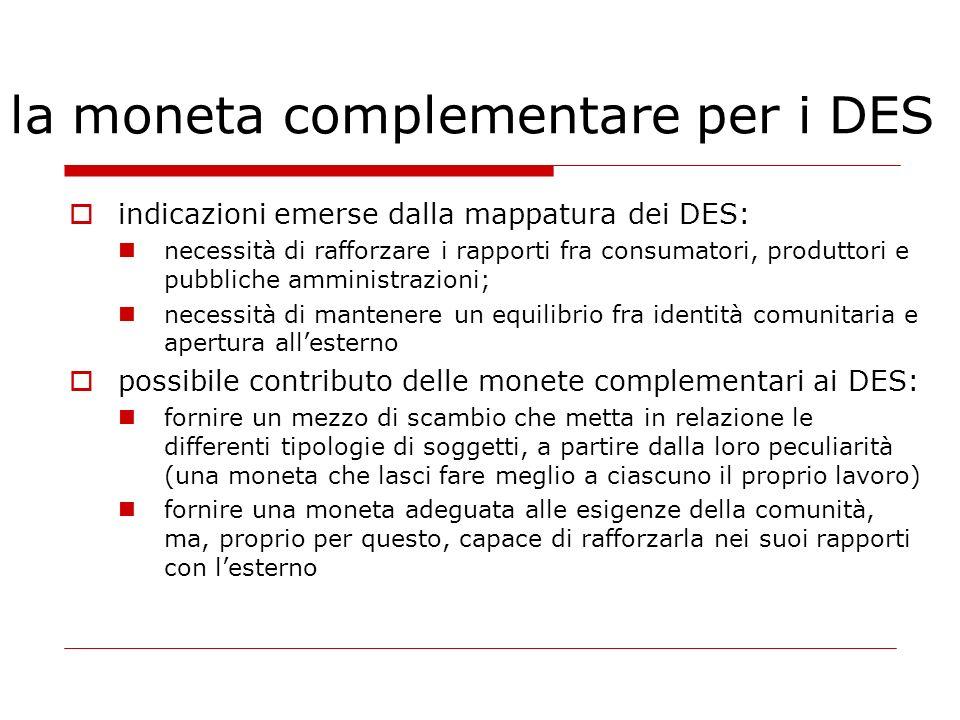 la moneta complementare per i DES indicazioni emerse dalla mappatura dei DES: necessità di rafforzare i rapporti fra consumatori, produttori e pubblic