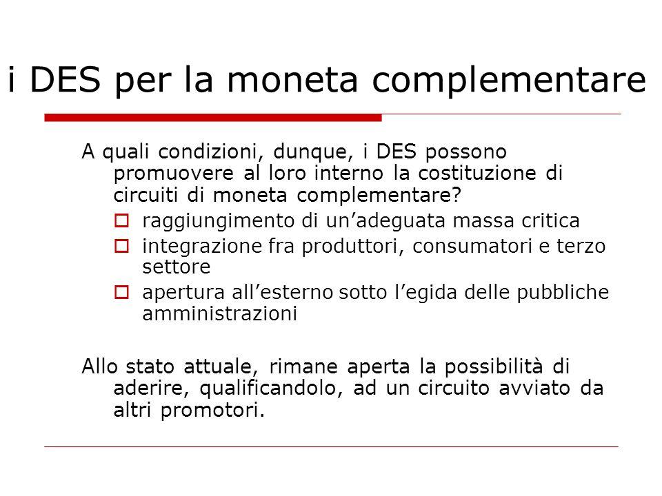 i DES per la moneta complementare A quali condizioni, dunque, i DES possono promuovere al loro interno la costituzione di circuiti di moneta complemen