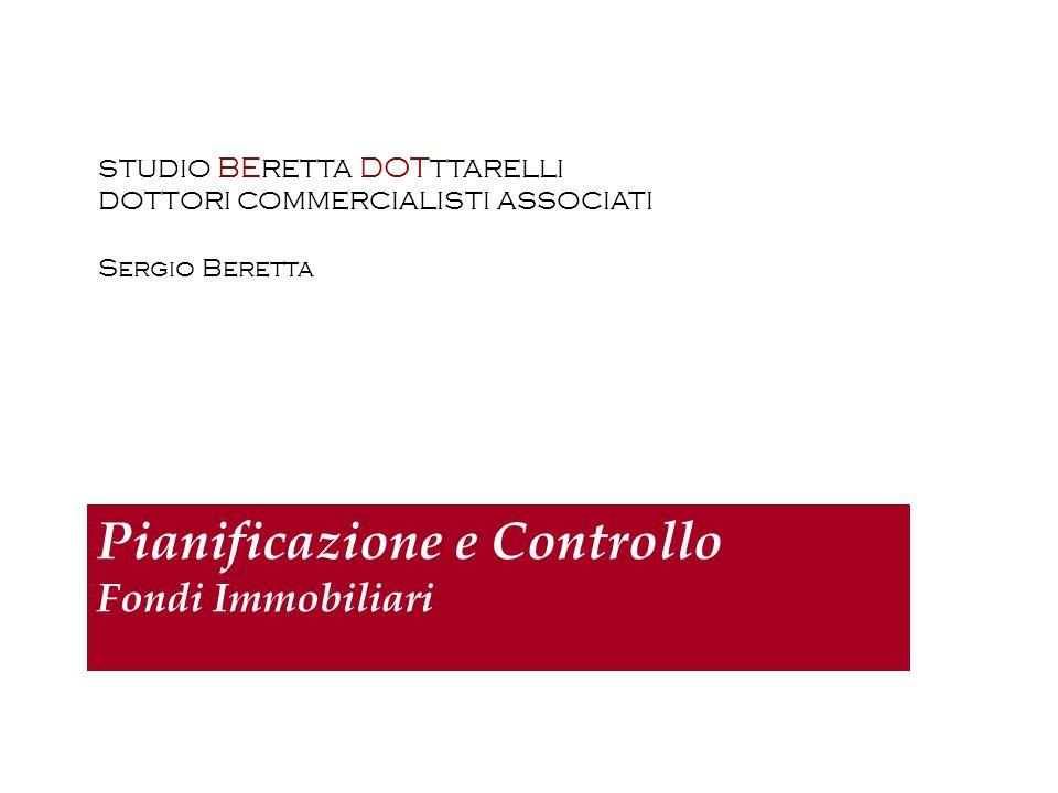 Pianificazione e Controllo Fondi Immobiliari STUDIO BE RETTA DOT TTARELLI DOTTORI COMMERCIALISTI ASSOCIATI Sergio Beretta