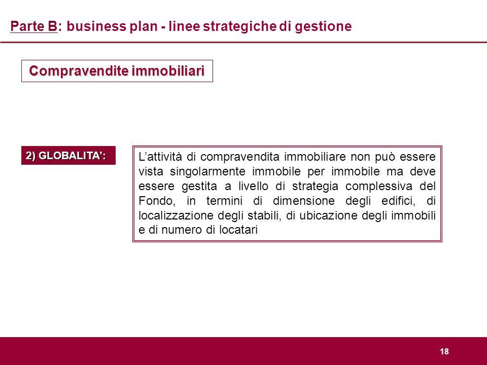 18 Parte B: business plan - linee strategiche di gestione Compravendite immobiliari Lattività di compravendita immobiliare non può essere vista singol