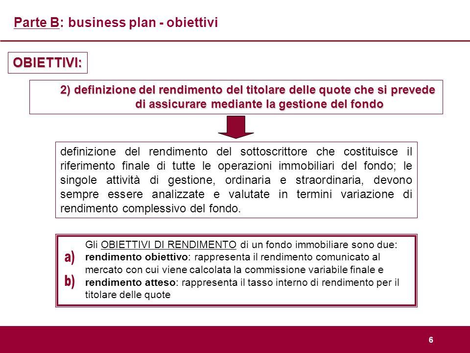 6 Parte B: business plan - obiettivi OBIETTIVI: 2) definizione del rendimento del titolare delle quote che si prevede di assicurare mediante la gestio