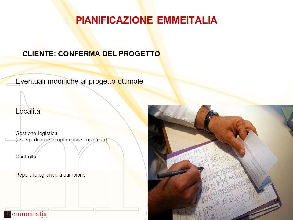 PIANIFICAZIONE EMMEITALIA CLIENTE: CONFERMA DEL PROGETTO Eventuali modifiche al progetto ottimale Località Gestione logistica (es.
