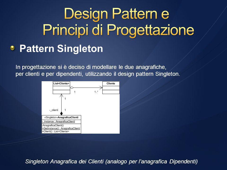 Pattern Singleton In progettazione si è deciso di modellare le due anagrafiche, per clienti e per dipendenti, utilizzando il design pattern Singleton.
