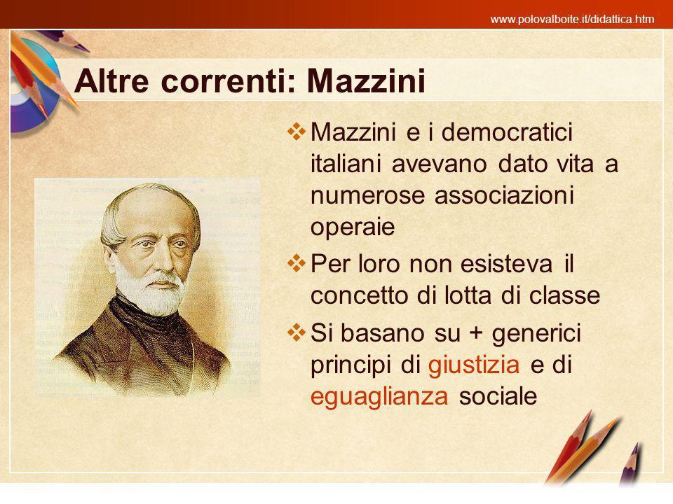 www.polovalboite.it/didattica.htm Altre correnti: Mazzini Mazzini e i democratici italiani avevano dato vita a numerose associazioni operaie Per loro