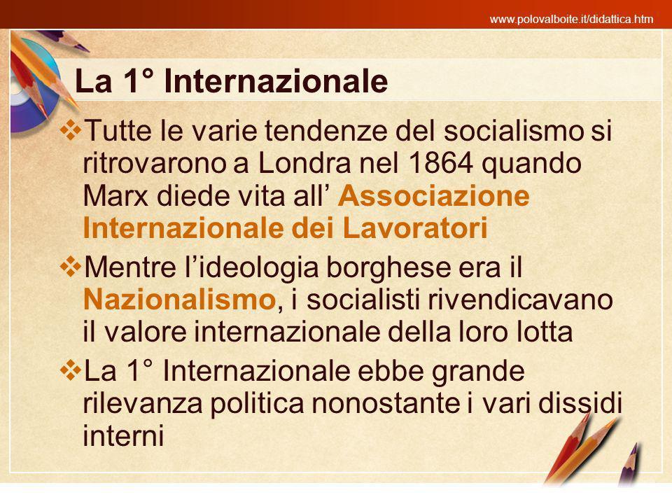 www.polovalboite.it/didattica.htm La 1° Internazionale Tutte le varie tendenze del socialismo si ritrovarono a Londra nel 1864 quando Marx diede vita